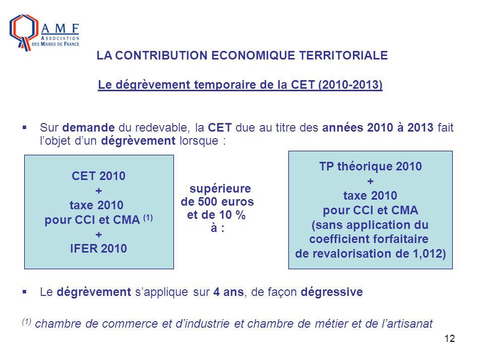 12 Sur demande du redevable, la CET due au titre des années 2010 à 2013 fait lobjet dun dégrèvement lorsque : supérieure de 500 euros et de 10 % à : L
