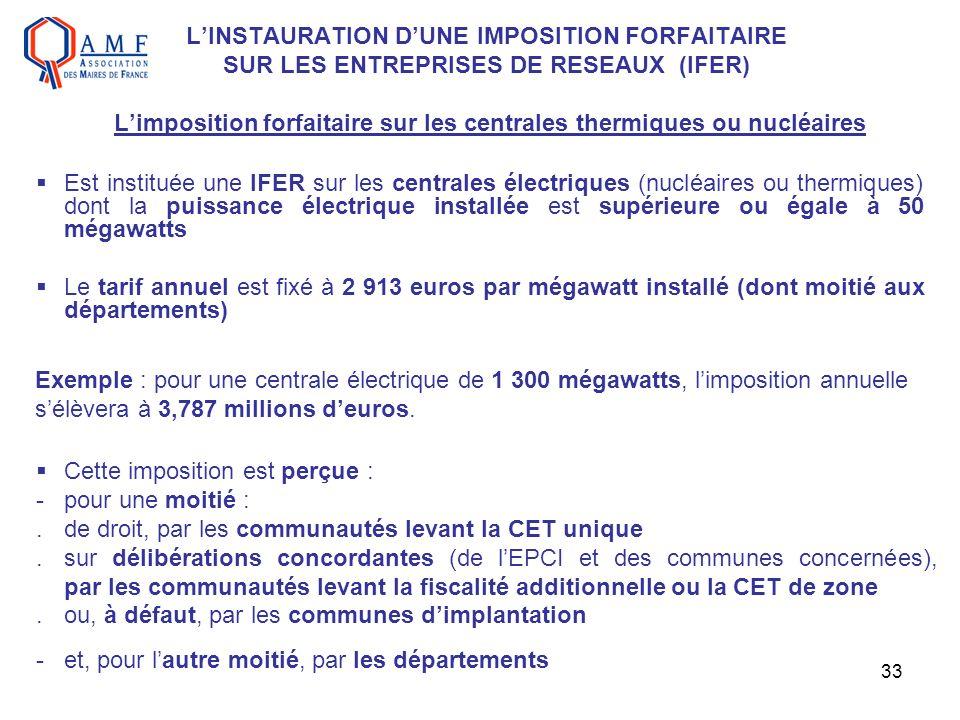 33 LINSTAURATION DUNE IMPOSITION FORFAITAIRE SUR LES ENTREPRISES DE RESEAUX (IFER) Limposition forfaitaire sur les centrales thermiques ou nucléaires
