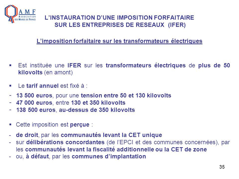 35 LINSTAURATION DUNE IMPOSITION FORFAITAIRE SUR LES ENTREPRISES DE RESEAUX (IFER) Est instituée une IFER sur les transformateurs électriques de plus