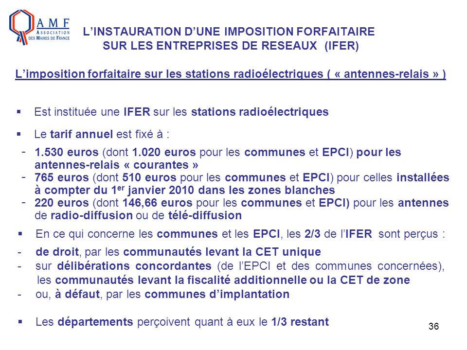 36 LINSTAURATION DUNE IMPOSITION FORFAITAIRE SUR LES ENTREPRISES DE RESEAUX (IFER) Limposition forfaitaire sur les stations radioélectriques ( « anten