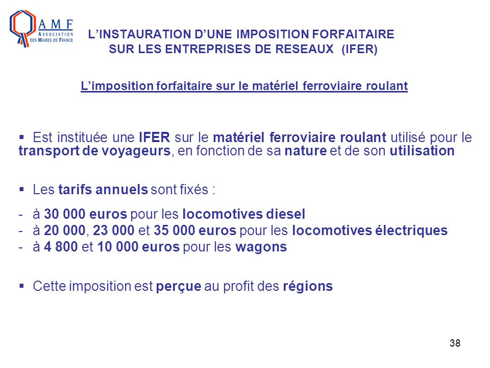 38 LINSTAURATION DUNE IMPOSITION FORFAITAIRE SUR LES ENTREPRISES DE RESEAUX (IFER) Est instituée une IFER sur le matériel ferroviaire roulant utilisé