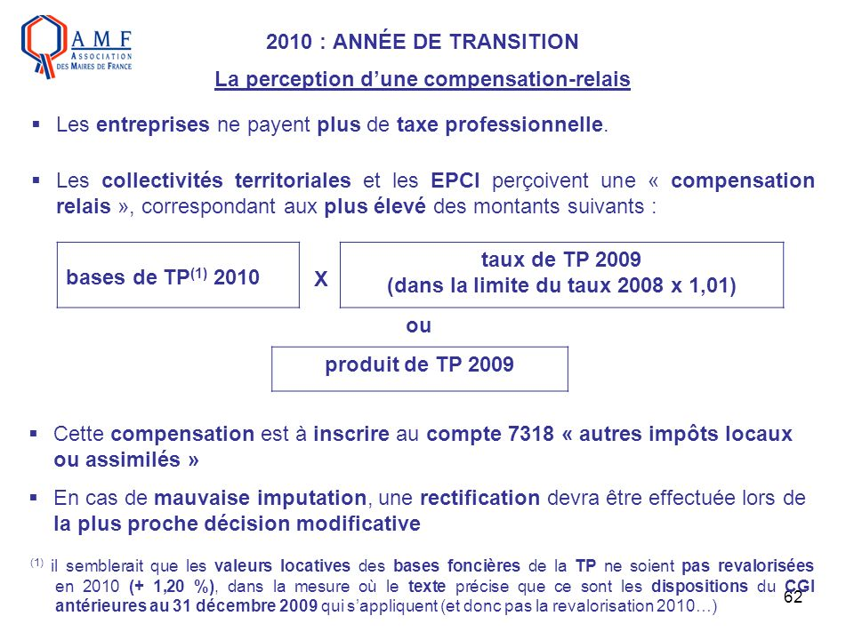 62 2010 : ANNÉE DE TRANSITION La perception dune compensation-relais Les entreprises ne payent plus de taxe professionnelle. Les collectivités territo