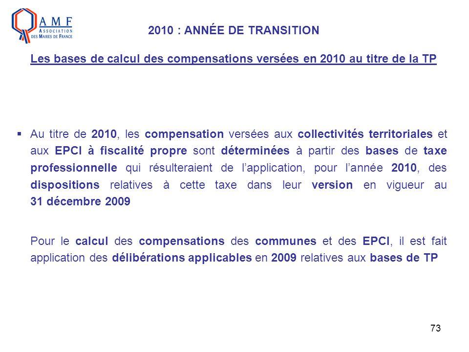 73 Au titre de 2010, les compensation versées aux collectivités territoriales et aux EPCI à fiscalité propre sont déterminées à partir des bases de ta