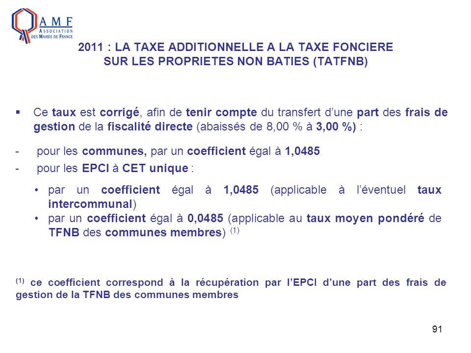 91 2011 : LA TAXE ADDITIONNELLE A LA TAXE FONCIERE SUR LES PROPRIETES NON BATIES (TATFNB) Ce taux est corrigé, afin de tenir compte du transfert dune