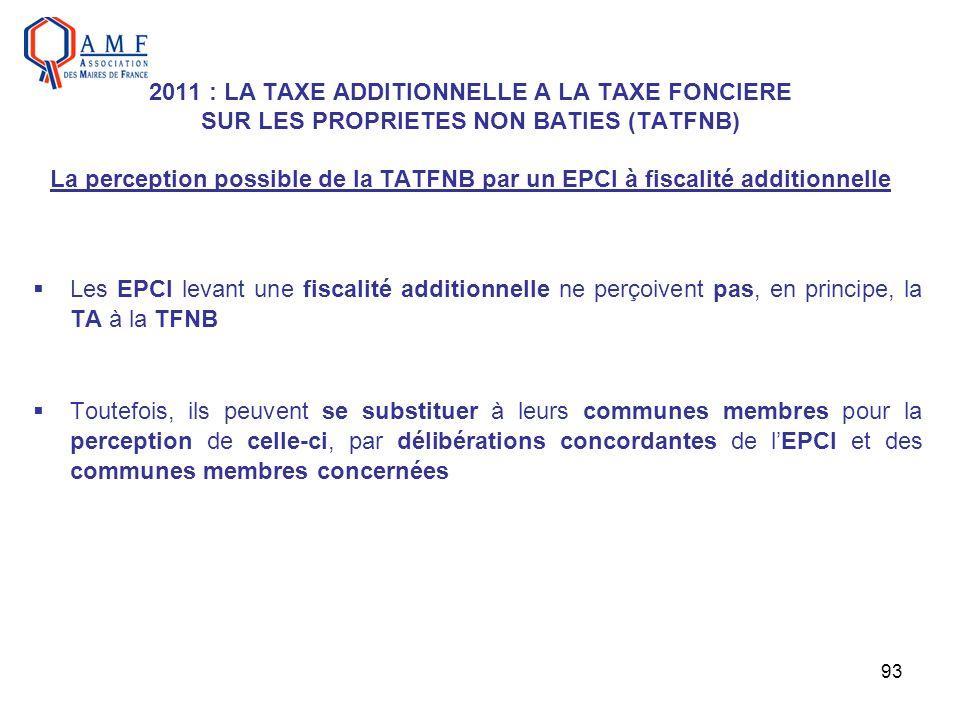 93 2011 : LA TAXE ADDITIONNELLE A LA TAXE FONCIERE SUR LES PROPRIETES NON BATIES (TATFNB) La perception possible de la TATFNB par un EPCI à fiscalité