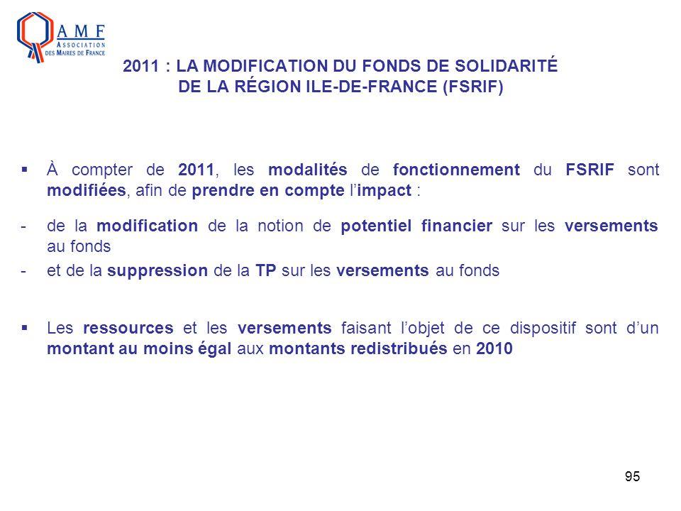 95 2011 : LA MODIFICATION DU FONDS DE SOLIDARITÉ DE LA RÉGION ILE-DE-FRANCE (FSRIF) À compter de 2011, les modalités de fonctionnement du FSRIF sont m