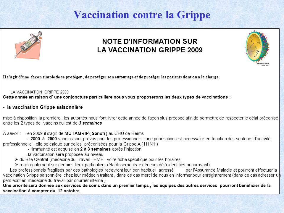 Vaccination contre la Grippe Il sagit dune façon simple de se protéger, de protéger son entourage et de protéger les patients dont on a la charge. Cet