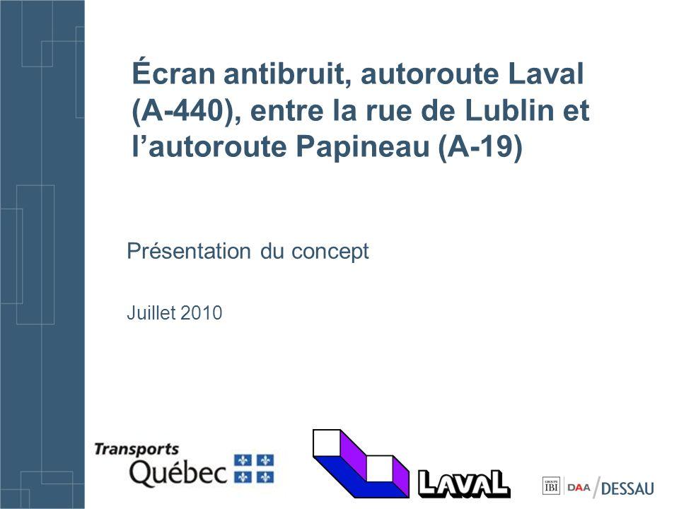 Écran antibruit, autoroute Laval (A-440), entre la rue de Lublin et lautoroute Papineau (A-19) Présentation du concept Juillet 2010 /