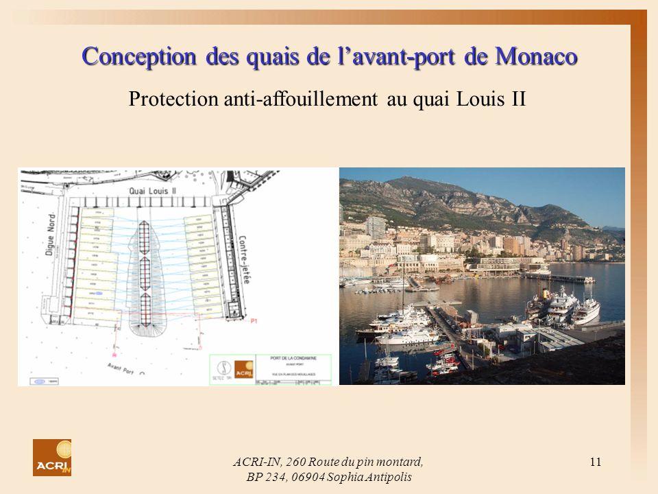 ACRI-IN, 260 Route du pin montard, BP 234, 06904 Sophia Antipolis 11 Conception des quais de lavant-port de Monaco Protection anti-affouillement au qu