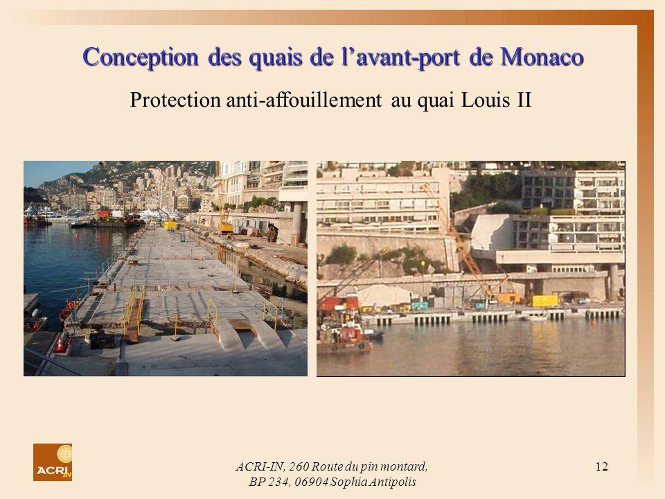 ACRI-IN, 260 Route du pin montard, BP 234, 06904 Sophia Antipolis 12 Conception des quais de lavant-port de Monaco Protection anti-affouillement au qu