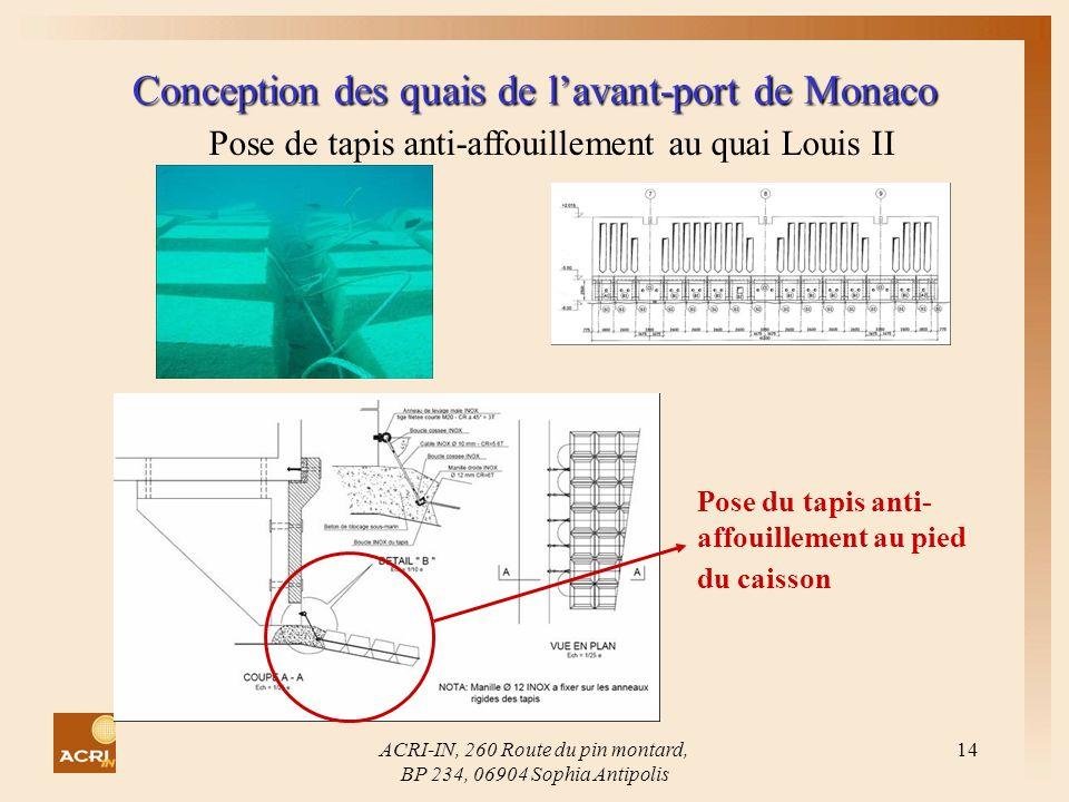 ACRI-IN, 260 Route du pin montard, BP 234, 06904 Sophia Antipolis 14 Conception des quais de lavant-port de Monaco Pose de tapis anti-affouillement au