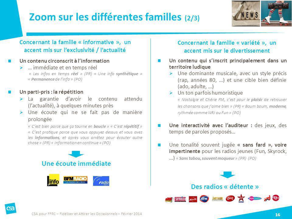 Zoom sur les différentes familles (2/3) 16 Un contenu circonscrit à linformation … immédiate et en temps réel « Les infos en temps réel » (PR) « Une i