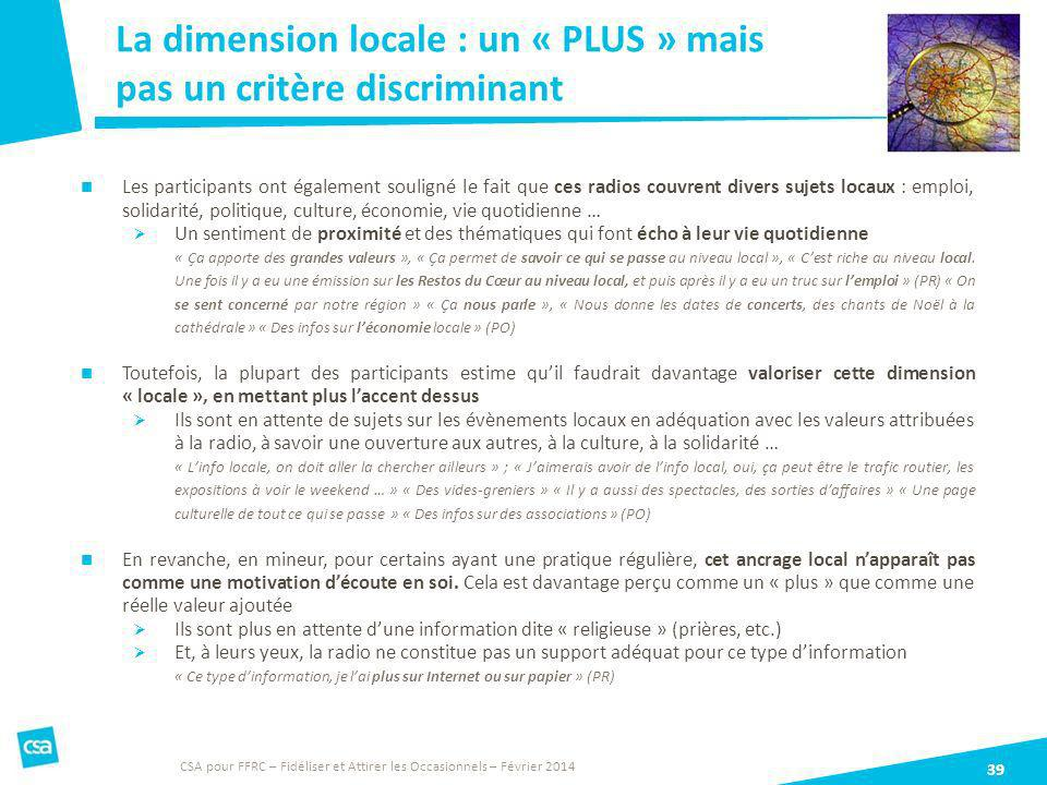 La dimension locale : un « PLUS » mais pas un critère discriminant 39 Les participants ont également souligné le fait que ces radios couvrent divers s