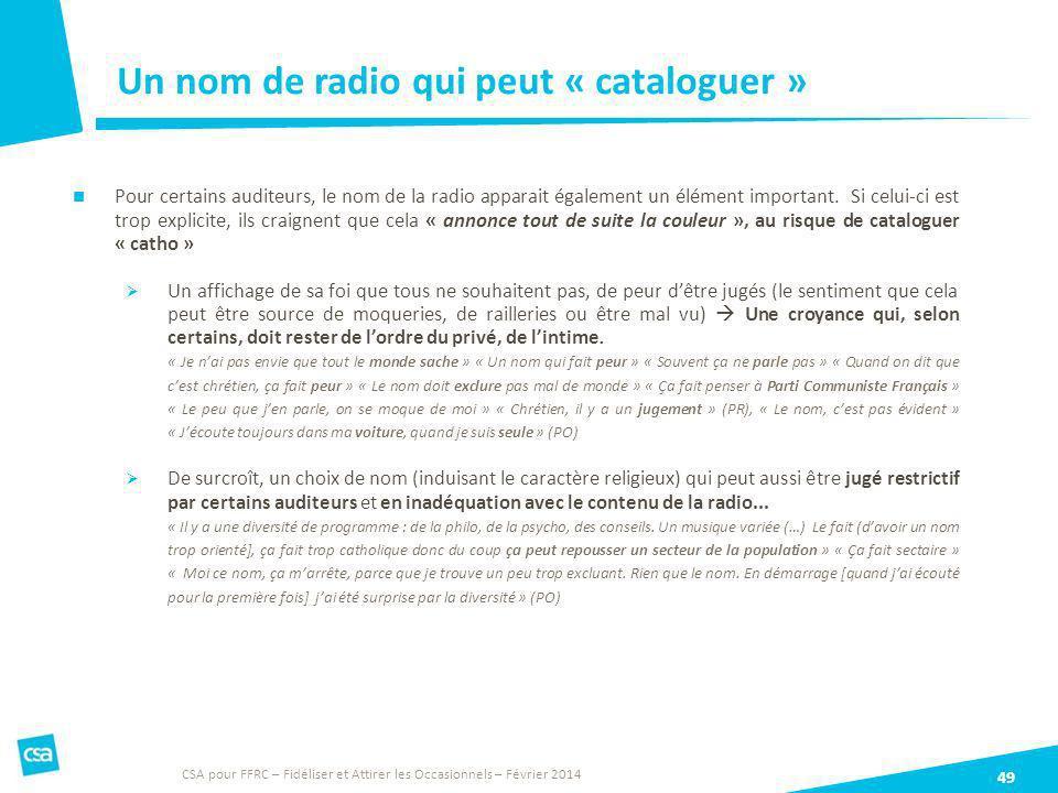 Un nom de radio qui peut « cataloguer » 49 Pour certains auditeurs, le nom de la radio apparait également un élément important. Si celui-ci est trop e