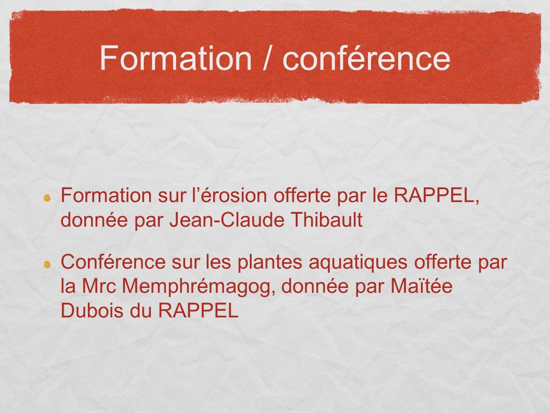 Formation / conférence Formation sur lérosion offerte par le RAPPEL, donnée par Jean-Claude Thibault Conférence sur les plantes aquatiques offerte par