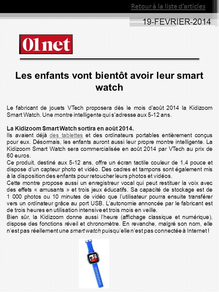 19-FEVRIER-2014 Les enfants vont bientôt avoir leur smart watch Le fabricant de jouets VTech proposera dès le mois d août 2014 la Kidizoom Smart Watch.