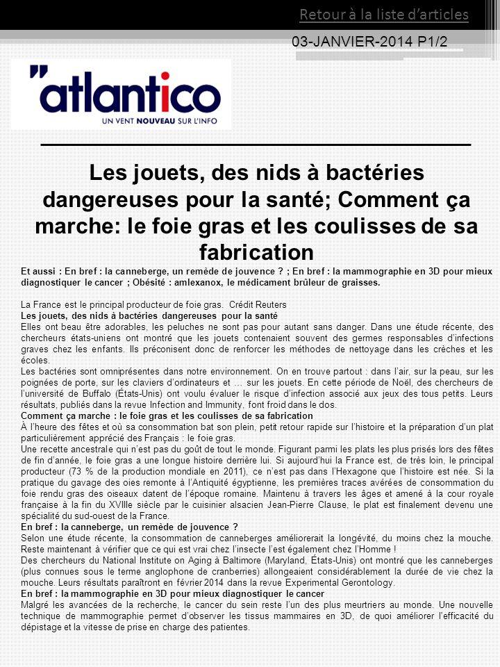 03-JANVIER-2014 P1/2 Les jouets, des nids à bactéries dangereuses pour la santé; Comment ça marche: le foie gras et les coulisses de sa fabrication Et aussi : En bref : la canneberge, un remède de jouvence .