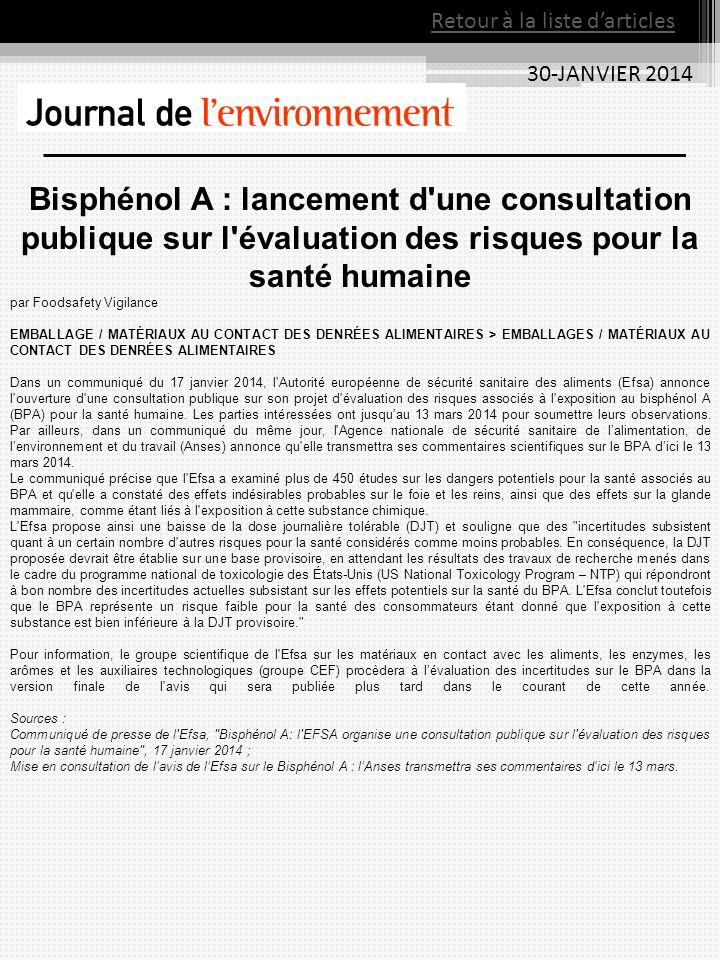 30-JANVIER 2014 Bisphénol A : lancement d une consultation publique sur l évaluation des risques pour la santé humaine par Foodsafety Vigilance EMBALLAGE / MATÉRIAUX AU CONTACT DES DENRÉES ALIMENTAIRES > EMBALLAGES / MATÉRIAUX AU CONTACT DES DENRÉES ALIMENTAIRES Dans un communiqué du 17 janvier 2014, l Autorité européenne de sécurité sanitaire des aliments (Efsa) annonce l ouverture d une consultation publique sur son projet d évaluation des risques associés à l exposition au bisphénol A (BPA) pour la santé humaine.