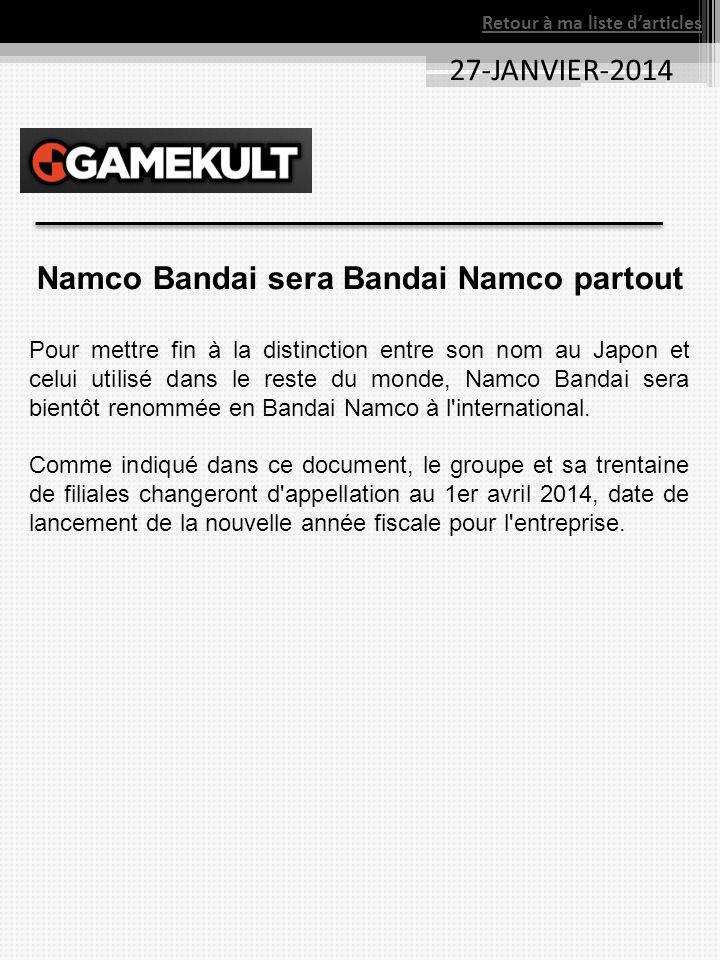 Retour à ma liste darticles 27-JANVIER-2014 Namco Bandai sera Bandai Namco partout Pour mettre fin à la distinction entre son nom au Japon et celui utilisé dans le reste du monde, Namco Bandai sera bientôt renommée en Bandai Namco à l international.