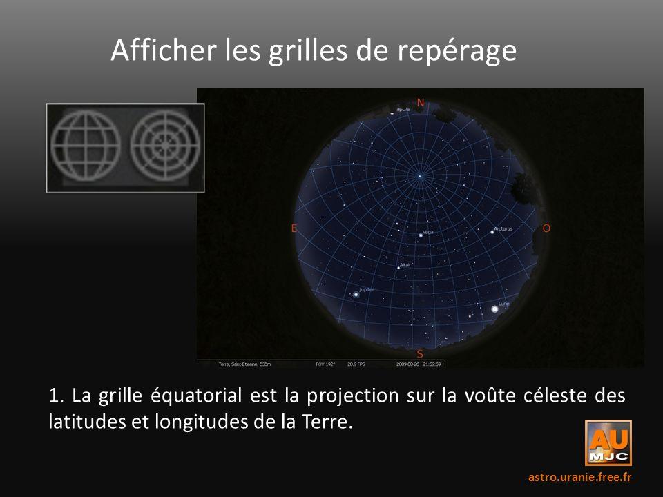 Afficher les grilles de repérage 1. La grille équatorial est la projection sur la voûte céleste des latitudes et longitudes de la Terre. astro.uranie.