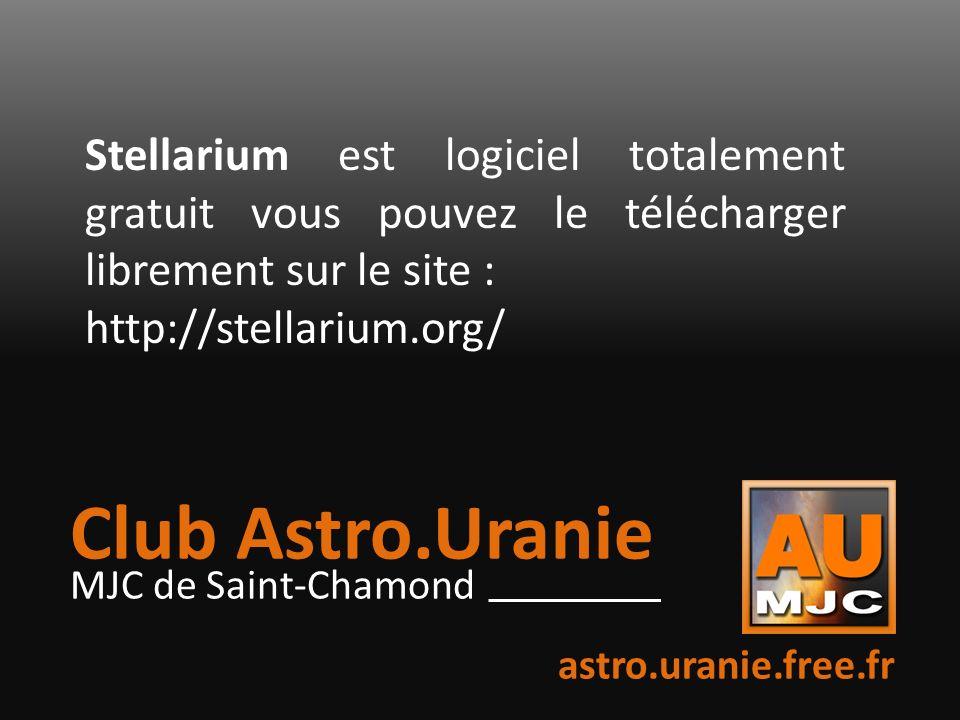 MJC de Saint-Chamond Club Astro.Uranie Stellarium est logiciel totalement gratuit vous pouvez le télécharger librement sur le site : http://stellarium