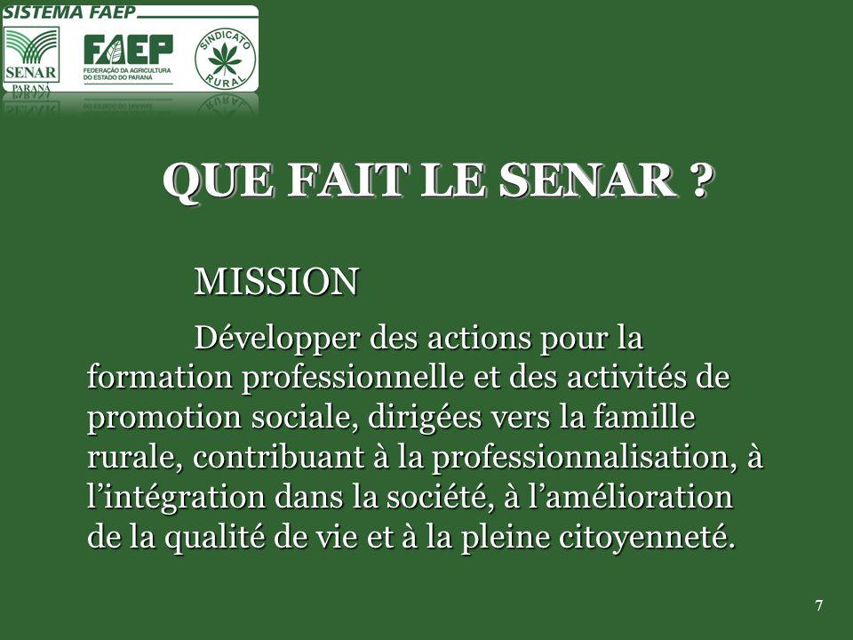 7 QUE FAIT LE SENAR ? MISSION Développer des actions pour la formation professionnelle et des activités de promotion sociale, dirigées vers la famille