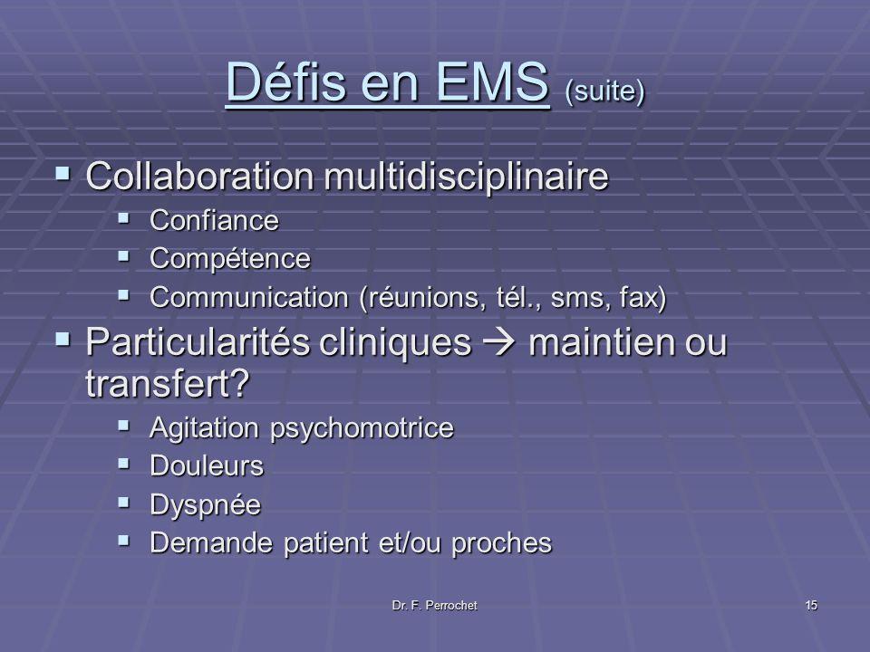 Dr. F. Perrochet15 Défis en EMS (suite) Collaboration multidisciplinaire Collaboration multidisciplinaire Confiance Confiance Compétence Compétence Co