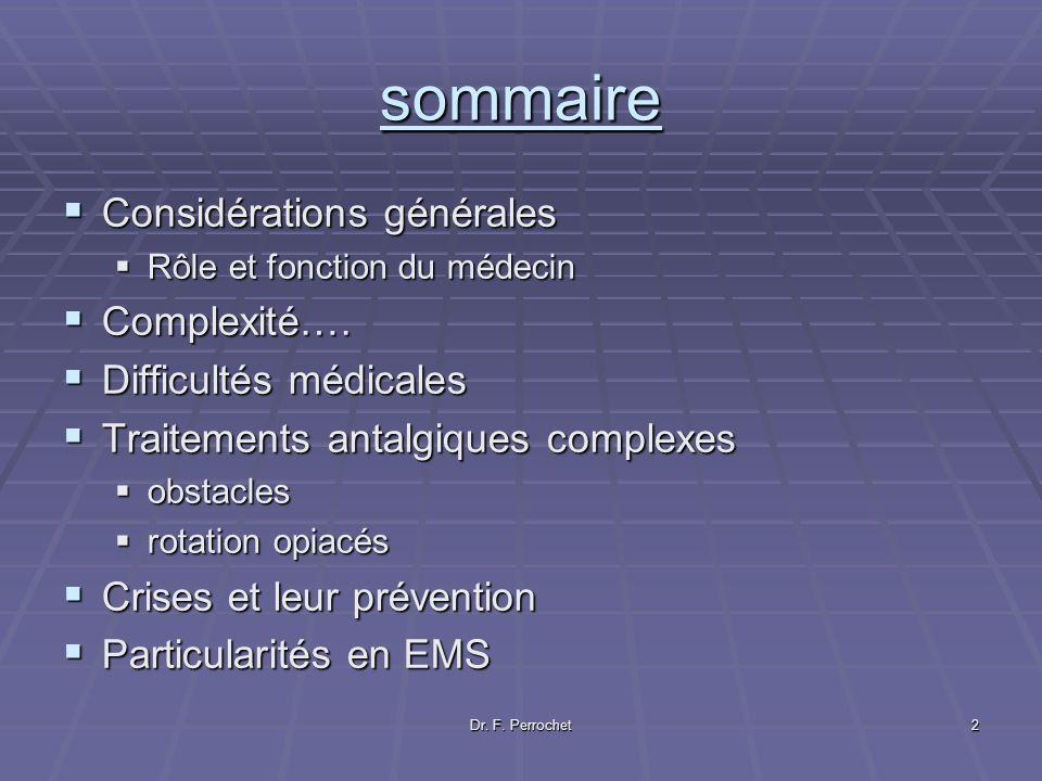Dr. F. Perrochet2 sommaire Considérations générales Considérations générales Rôle et fonction du médecin Rôle et fonction du médecin Complexité…. Comp