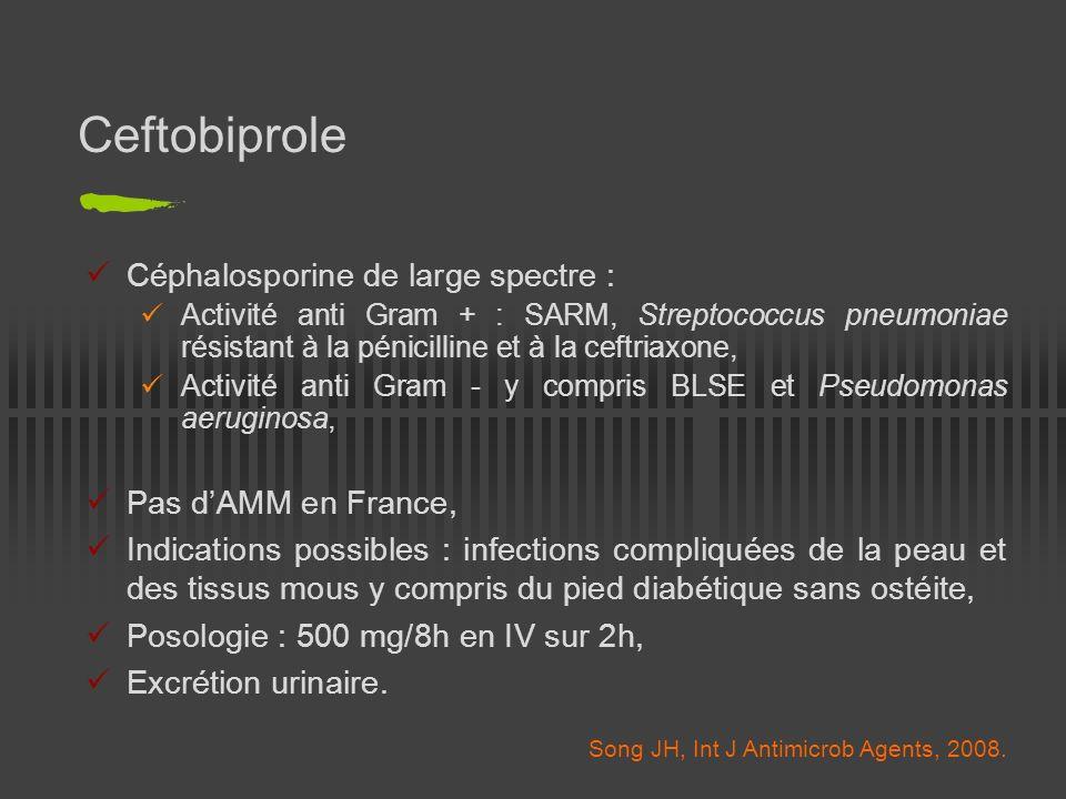 Ceftobiprole Céphalosporine de large spectre : Activité anti Gram + : SARM, Streptococcus pneumoniae résistant à la pénicilline et à la ceftriaxone, A
