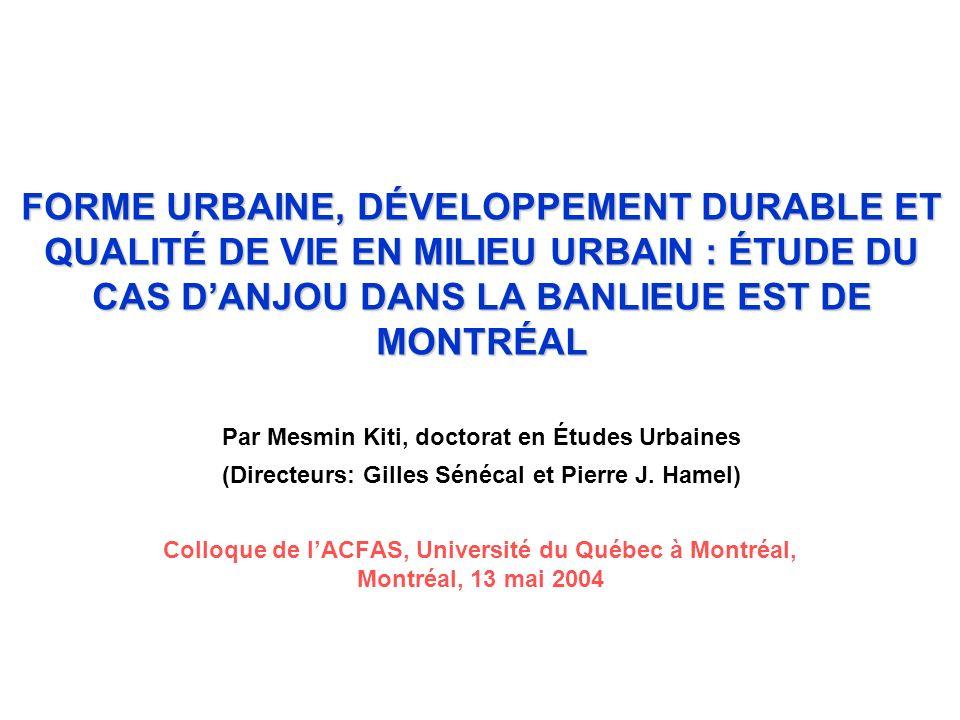 Colloque de lACFAS, Université du Québec à Montréal, Montréal, 13 mai 2004 FORME URBAINE, DÉVELOPPEMENT DURABLE ET QUALITÉ DE VIE EN MILIEU URBAIN : É
