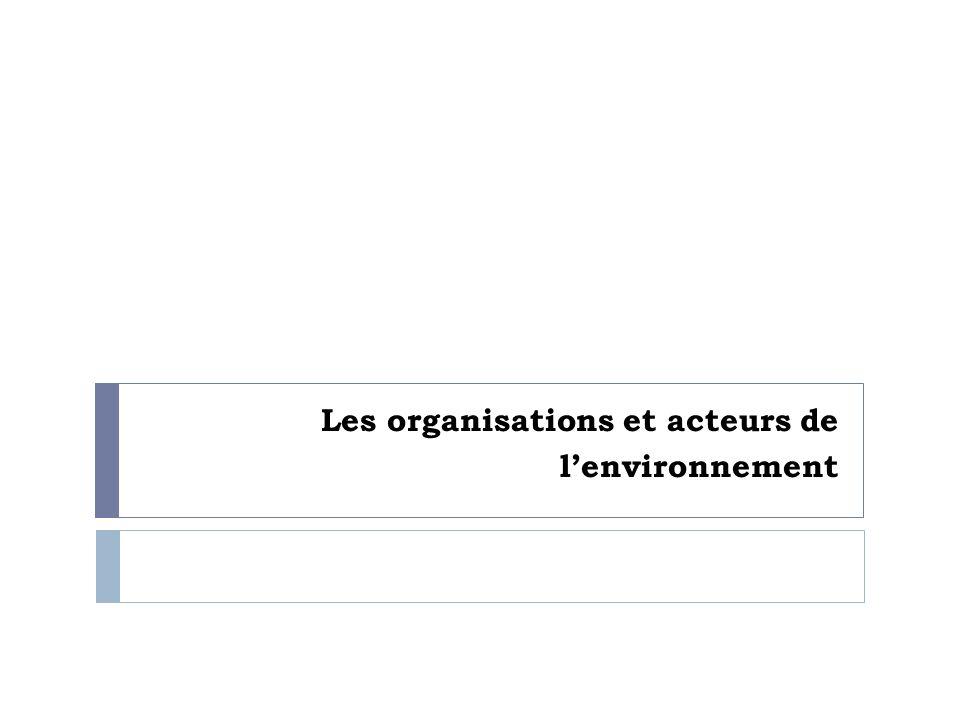 Les organisations et acteurs de lenvironnement