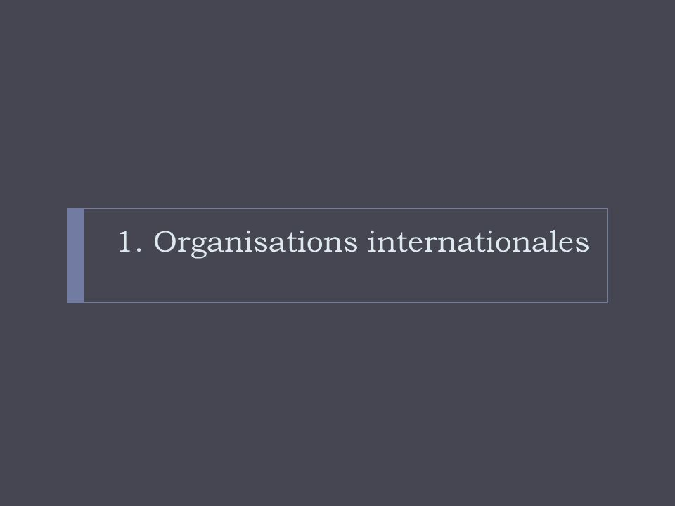 1. Organisations internationales