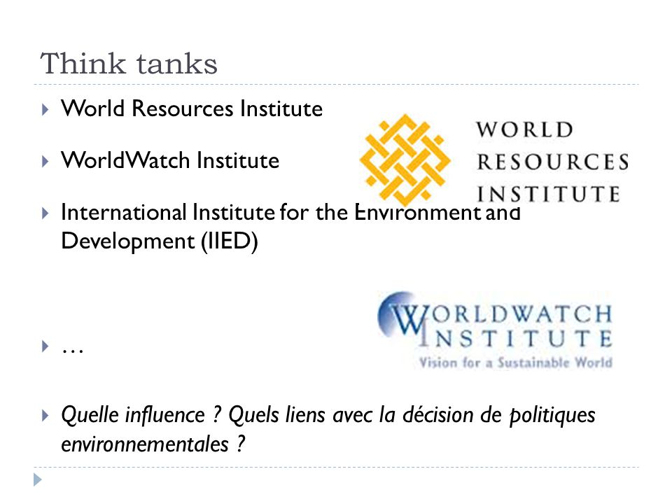 Think tanks World Resources Institute WorldWatch Institute International Institute for the Environment and Development (IIED) … Quelle influence .