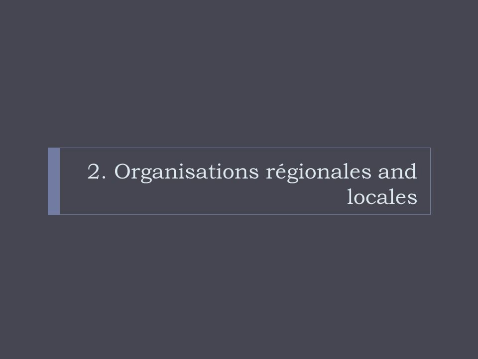 2. Organisations régionales and locales