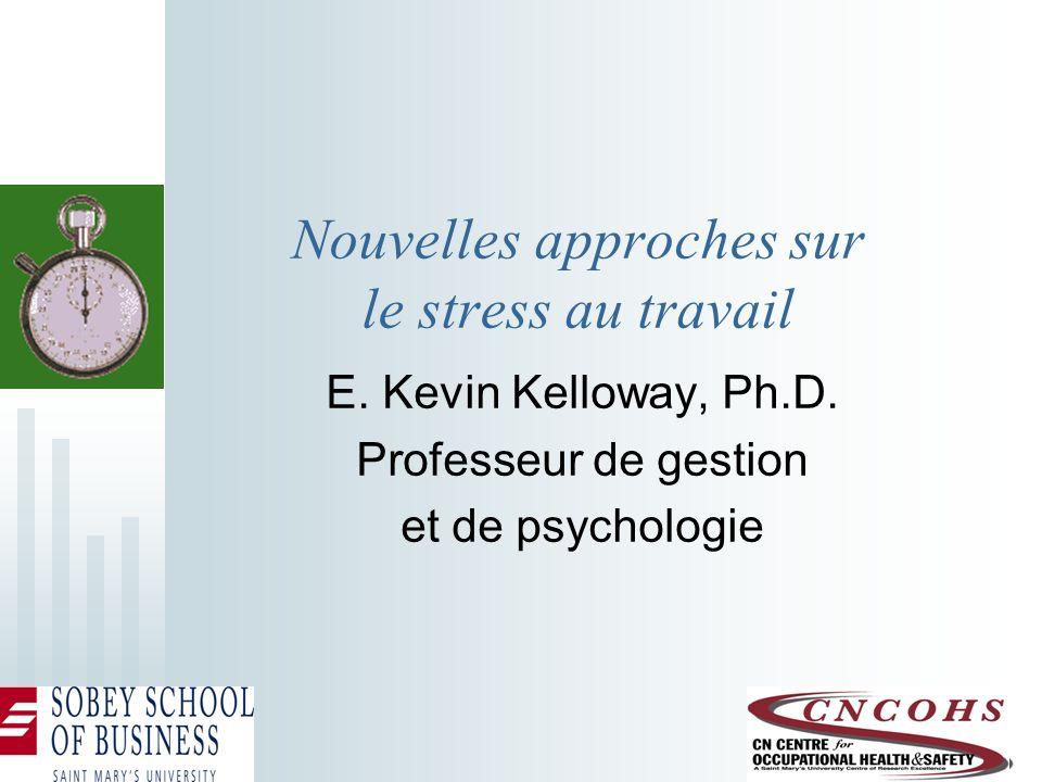Nouvelles approches sur le stress au travail E. Kevin Kelloway, Ph.D. Professeur de gestion et de psychologie