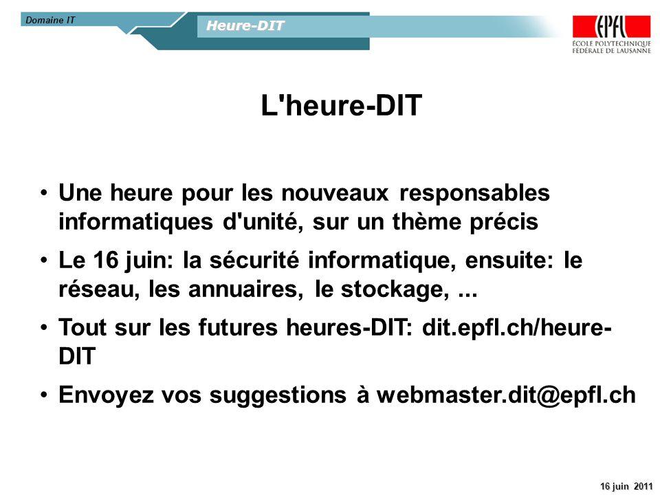 Heure-DIT - Sécurité 16 juin 2011 Domaine IT Présentation Sécurité Windows Patrick SALADINO A lEPFL depuis 2004 Au DIT depuis fin 2007 Pour me joindre : securite@epfl.ch Tél.: 32223