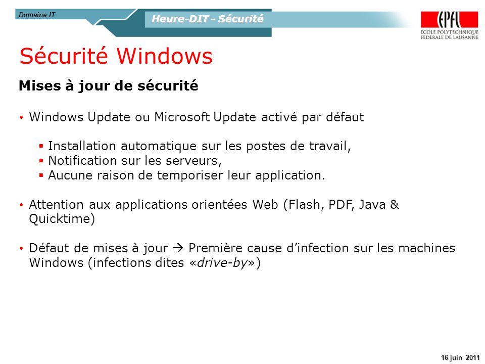 Heure-DIT - Sécurité 16 juin 2011 Domaine IT Mises à jour de sécurité Sécurité Windows Windows Update ou Microsoft Update activé par défaut Installati