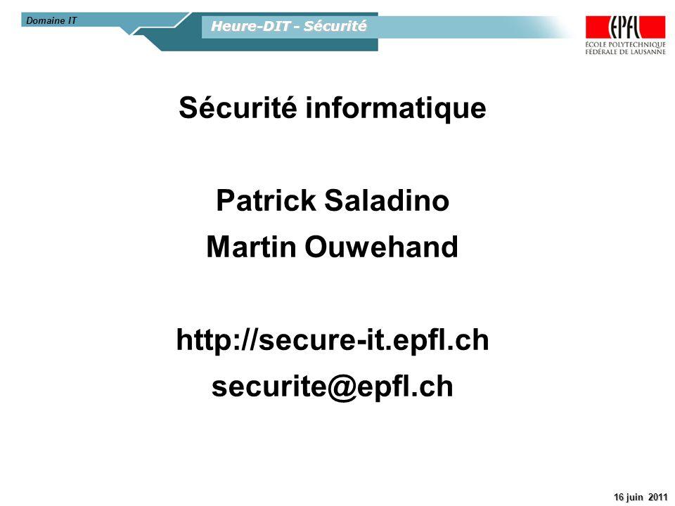 Heure-DIT - Sécurité 16 juin 2011 Sécurité informatique Patrick Saladino Martin Ouwehand http://secure-it.epfl.ch securite@epfl.ch Domaine IT