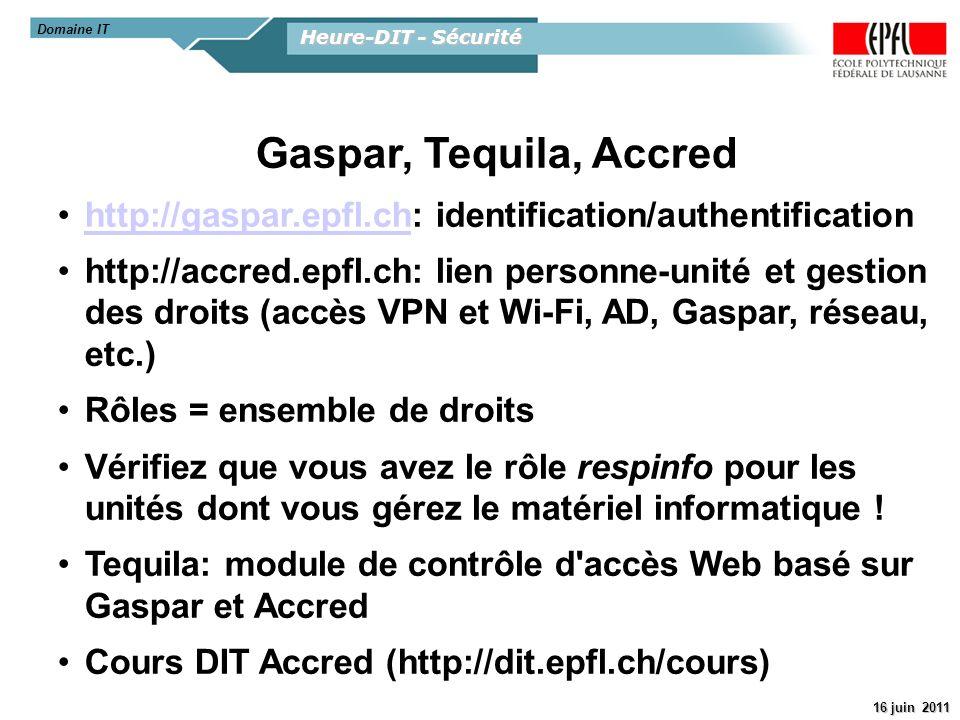 Heure-DIT - Sécurité 16 juin 2011 Gaspar, Tequila, Accred http://gaspar.epfl.ch: identification/authentificationhttp://gaspar.epfl.ch http://accred.ep