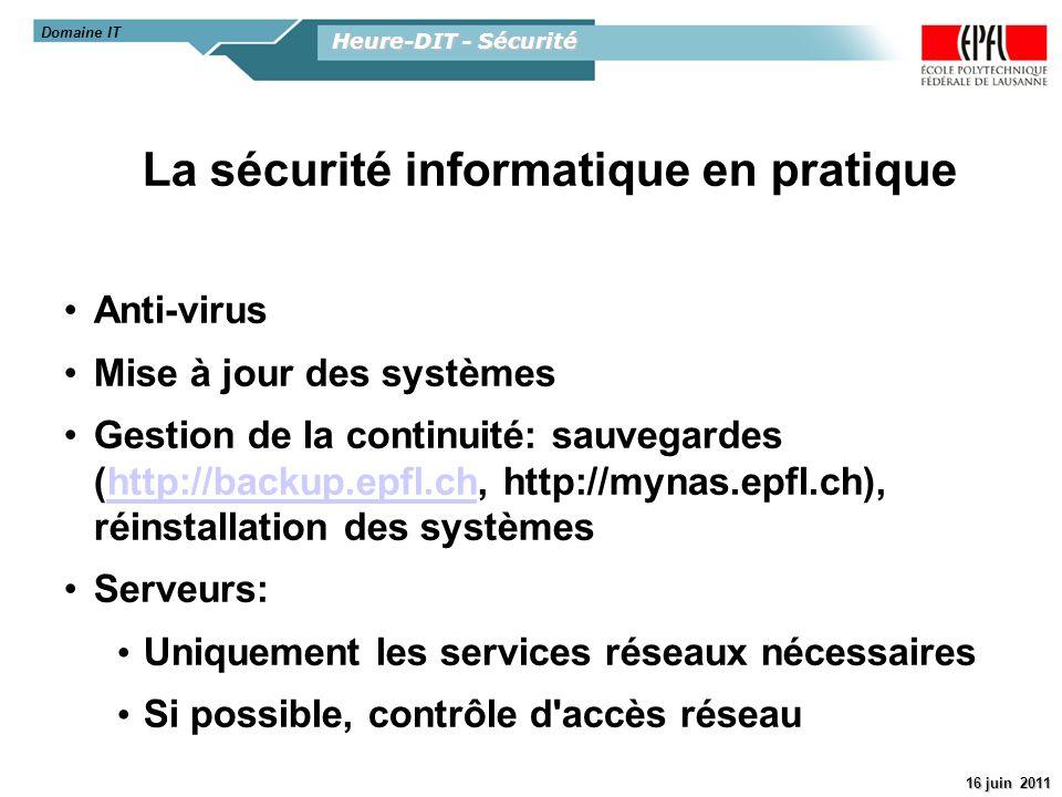 Heure-DIT - Sécurité 16 juin 2011 Diode par défaut les ordinateurs de l EPFL ne sont pas accessibles de l extérieur On peut demander l ouverture de n importe quelle combinaison des ports 22 (SSH), 80 et 443 (Web) ou un accès complètement ouvert: http://dit.epfl.ch/diode http://network.epfl.ch/cgi-bin/tequila/diode.pl Audit de sécurité des machines ouvertes Domaine IT
