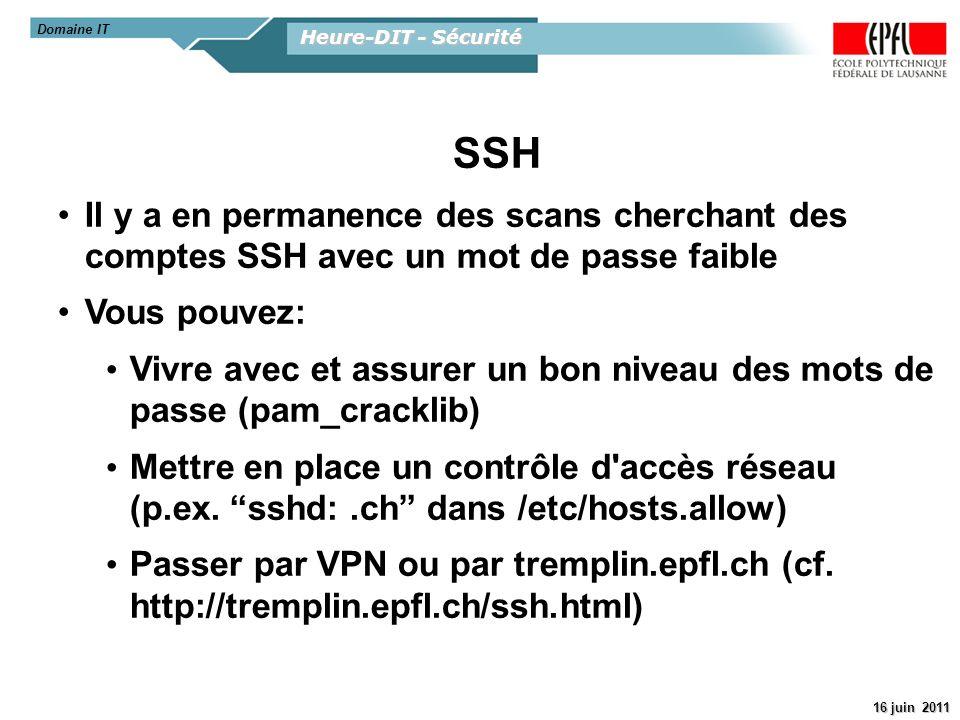 Heure-DIT - Sécurité 16 juin 2011 Serveurs Web Ils sont par principe très exposés Possibilité de gestion par le KIS/DIT (Jahia), contact webmaster@epfl.ch Gestion locale si c est vraiment nécessaire Attention .