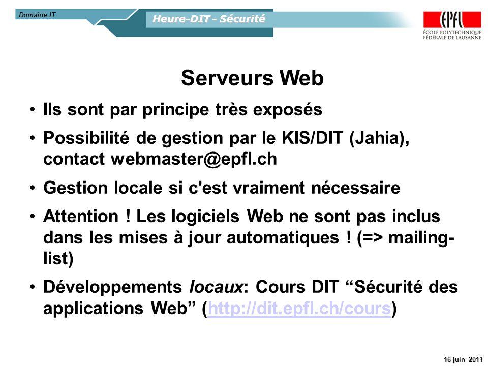 Heure-DIT - Sécurité 16 juin 2011 Serveurs Web Ils sont par principe très exposés Possibilité de gestion par le KIS/DIT (Jahia), contact webmaster@epf