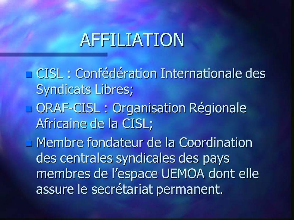 AFFILIATION n CISL : Confédération Internationale des Syndicats Libres; n ORAF-CISL : Organisation Régionale Africaine de la CISL; n Membre fondateur
