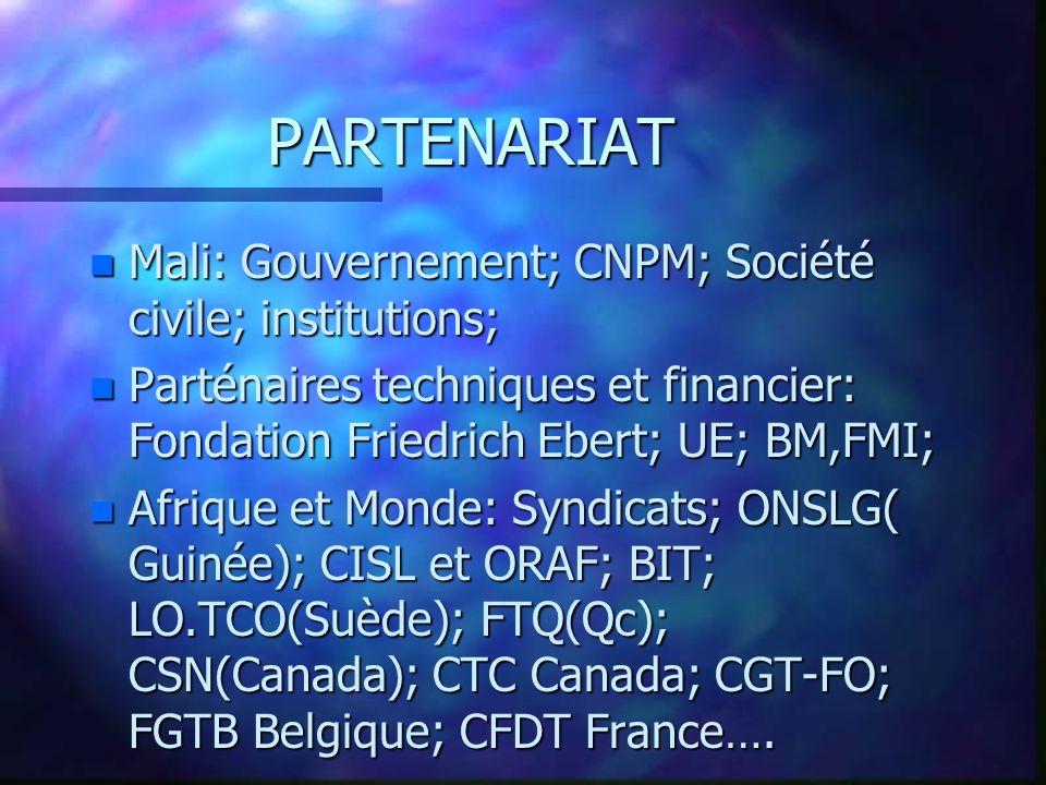 PARTENARIAT n Mali: Gouvernement; CNPM; Société civile; institutions; n Parténaires techniques et financier: Fondation Friedrich Ebert; UE; BM,FMI; n
