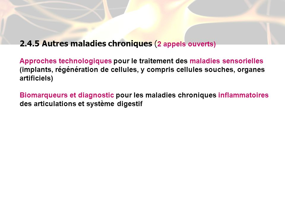2.4.5 Autres maladies chroniques ( 2 appels ouverts) Approches technologiques pour le traitement des maladies sensorielles (implants, régénération de