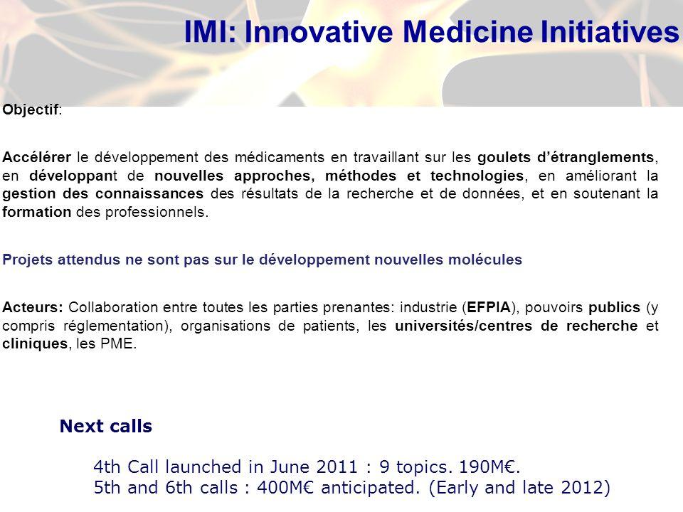 IMI: Innovative Medicine Initiatives Objectif: Accélérer le développement des médicaments en travaillant sur les goulets détranglements, en développant de nouvelles approches, méthodes et technologies, en améliorant la gestion des connaissances des résultats de la recherche et de données, et en soutenant la formation des professionnels.