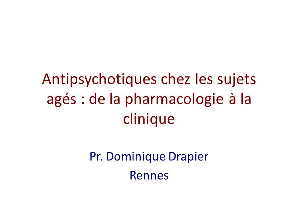 Antipsychotiques chez les sujets agés : de la pharmacologie à la clinique Pr. Dominique Drapier Rennes