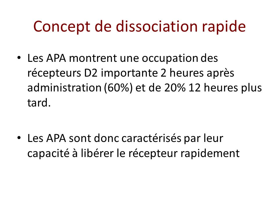Concept de dissociation rapide Les APA montrent une occupation des récepteurs D2 importante 2 heures après administration (60%) et de 20% 12 heures pl