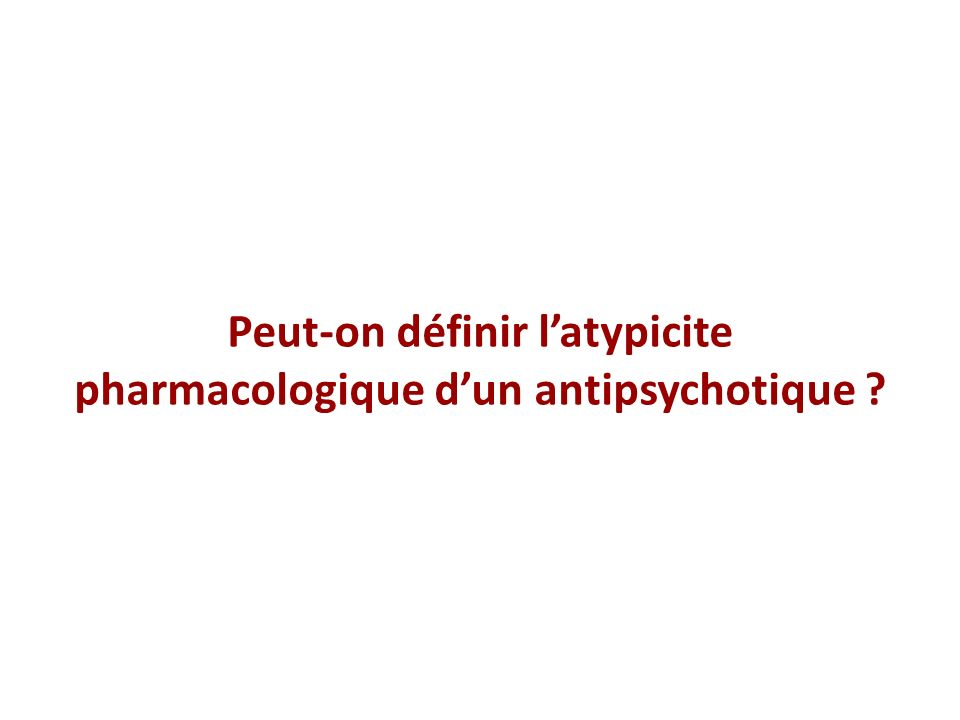 Peut-on définir latypicite pharmacologique dun antipsychotique ?
