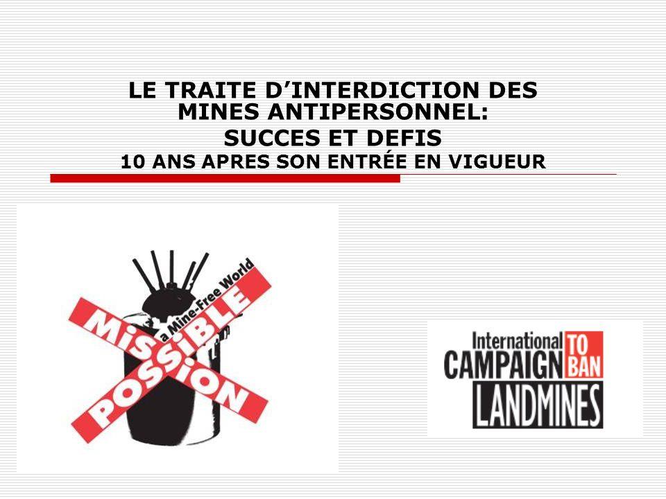 LE TRAITE DINTERDICTION DES MINES ANTIPERSONNEL: SUCCES ET DEFIS 10 ANS APRES SON ENTRÉE EN VIGUEUR